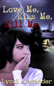 Love Me, Kiss Me, Kill Me by Lyndi Alexander